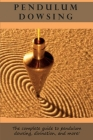 Pendulum Dowsing: The complete guide to pendulum dowsing, divination, and more! Cover Image