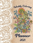 Weekly Coloring Planner 2021: Weekly & Monthly Planner with Coloring Pages for Adults Jan 2021 - Dec 2021 Cover Image