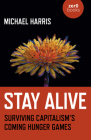 Stay Alive: Surviving Capitalism's Coming Hunger Games Cover Image
