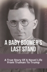 A Baby Boomer's Last Stand: A True Story Of A Novel Life From Truman To Trump: What Does Baby Boomer Mean Cover Image