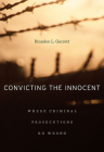 Convicting the Innocent: Where Criminal Prosecutions Go Wrong Cover Image