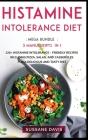 Histamine Intolerance Diet: MEGA BUNDLE - 3 Manuscripts in 1 - 120+ Histamine Intolerance - friendly recipes including pizza, salad, and casserole Cover Image