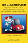 The Glove Box Guide: Every Driver and Auto-Owner's Indispensable Guide to Preserving Your Investment and Maximizing Safety: Revised Edition Cover Image