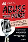 50 Ways to Abuse Your Voice: A Singer's Guide to a Short Career Cover Image