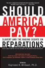 Should America Pay?: Slavery and the Raging Debate on Reparations Cover Image