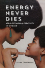 Energy Never Dies: Afro-Optimism and Creativity in Chicago Cover Image