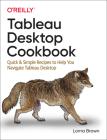 Tableau Desktop Cookbook: Quick & Simple Recipes to Help You Navigate Tableau Desktop Cover Image