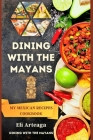 Dining with the Mayans: My Mexican Recipes Cookbook Cover Image