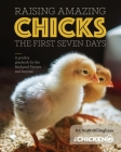 Raising Amazing Chicks: The First Seven Day Cover Image