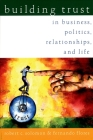 Building Trust: In Business, Politics, Relationships, and Life Cover Image