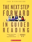 The The Next Step Forward in Guided Reading: An Assess-Decide-Guide Framework for Supporting Every Reader Cover Image