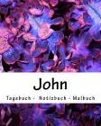 John - Tagebuch - Notizbuch - Malbuch: Namensbuch Geschenkbuch Geburtstag Geschenk Vorname Name John Cover Image