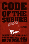 Code of the Suburb: Inside the World of Young Middle-Class Drug Dealers (Fieldwork Encounters and Discoveries) Cover Image