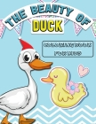 The Beauty of Duck Coloring Book For Kids: Feautring 49 Fun Duck Beautiful illustration Designs For Kids and Children - Perfect Gift for Animal Lovers Cover Image