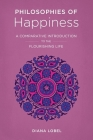 Philosophies of Happiness: A Comparative Introduction to the Flourishing Life Cover Image