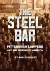 The Steel Bar: Pittsburgh Lawyers and the Making of America Cover Image