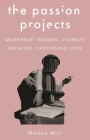 The Passion Projects: Modernist Women, Intimate Archives, Unfinished Lives Cover Image