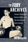The Fury Archives: Female Citizenship, Human Rights, and the International Avant-Gardes (Modernist Latitudes) Cover Image