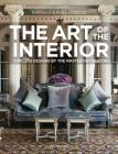 The Art of the Interior: Timeless Designs by the Master Decorators Cover Image