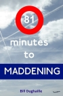 81 minutes to Maddening Cover Image
