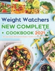 Weight Watchers New Complete Cookbook 2021: 200+ Quick and Easy WW SmartPoints Recipes to Transform Your Body and Lose Weight Cover Image