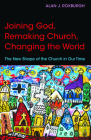Joining God, Remaking Church, Changing the World: The New Shape of the Church in Our Time Cover Image
