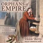 Orphans of Empire Lib/E: The Fate of London's Foundlings Cover Image