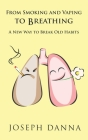 From Smoking and Vaping To Breathing: A New Way To Break Old Habits Cover Image