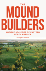 The Moundbuilders: Ancient Societies of Eastern North America: Second Edition Cover Image