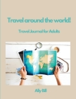 Travel around the world!Travel Journal for Adults Cover Image