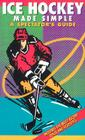 Ice Hockey Made Simple: A Spectator's Guide Cover Image