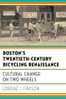 Boston's Twentieth-Century Bicycling Renaissance: Cultural Change on Two Wheels Cover Image