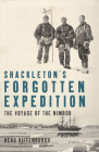 Shackleton's Forgotten Expedition: The Voyage of the Nimrod Cover Image