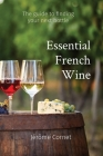 Essential French Wine: The guide to picking your next bottle Cover Image