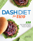 Dash Diet for Two: 125 Heart-Healthy Recipes to Lower Your Blood Pressure Together Cover Image
