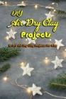 DIY Air Dry Clay Projects: 10 DIY Air Dry Clay Projects For Kids: DIY Air Dry Clay Projects Cover Image
