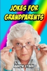 Jokes for Grandparents: Funny Jokes for Old People Cover Image