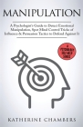 Manipulation: A Psychologist's Guide to Detect Emotional Manipulation, Spot Mind Control Tricks of Influence & Persuasion Tactics to Cover Image