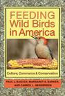 Feeding Wild Birds in America: Culture, Commerce, and Conservation Cover Image