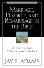 Marriage, Divorce, and Remarriage in the Bible: A Fresh Look at What Scripture Teaches (Jay Adams Library) Cover Image
