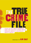 The True Crime File: Serial Killings, Famous Kidnappings, the Great Cons, Survivors and Their Stories, Forensics, and More Cover Image