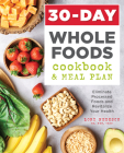 30-Day Whole Foods Cookbook and Meal Plan: Eliminate Processed Foods and Revitalize Your Health Cover Image