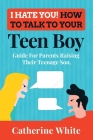 I HATE YOU! HOW TO TALK TO YOUR Teen Boy?: Guide For Parents Raising Their Teenage Son. Cover Image