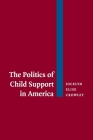 The Politics of Child Support in America Cover Image