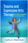 Trauma and Expressive Arts Therapy: Brain, Body, and Imagination in the Healing Process Cover Image