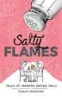 Salty Flames: Tales of Modern Dating Fails Cover Image