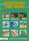 Descriptosaurus Story Writing: Language in Action for Ages 5-9 Cover Image