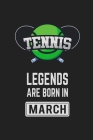 Tennis Legends Are Born In March: Tennis Notebook Gift for Kids, Boys & Girls Tennis Lovers Birthday Gift Cover Image