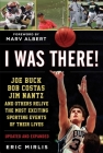 I Was There!: Joe Buck, Bob Costas, Jim Nantz, and Others Relive the Most Exciting Sporting Events of Their Lives Cover Image