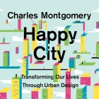 Happy City Lib/E: Transforming Our Lives Through Urban Design Cover Image